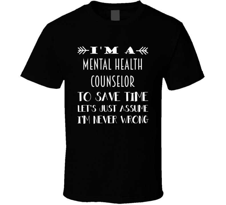 Im A Mental Health Counselor To Save Time Job T Shirt