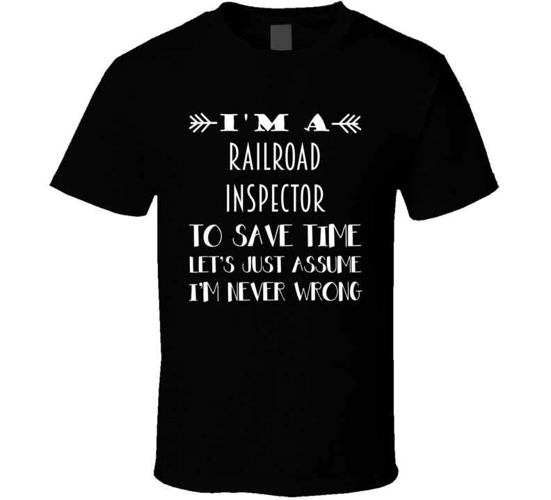 Im A Railroad Inspector To Save Time Job T Shirt