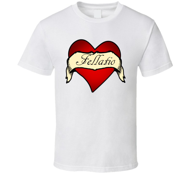 Fellatio Heart Tattoo Funny Offensive T Shirt