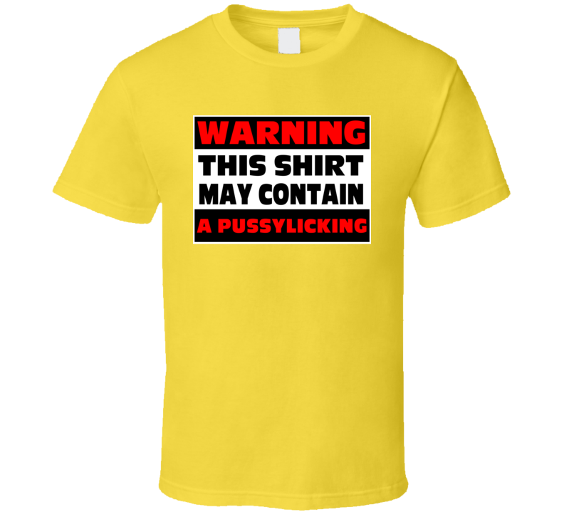 Warning Contains A Pussylicking Funny Offensive Insult T Shirt