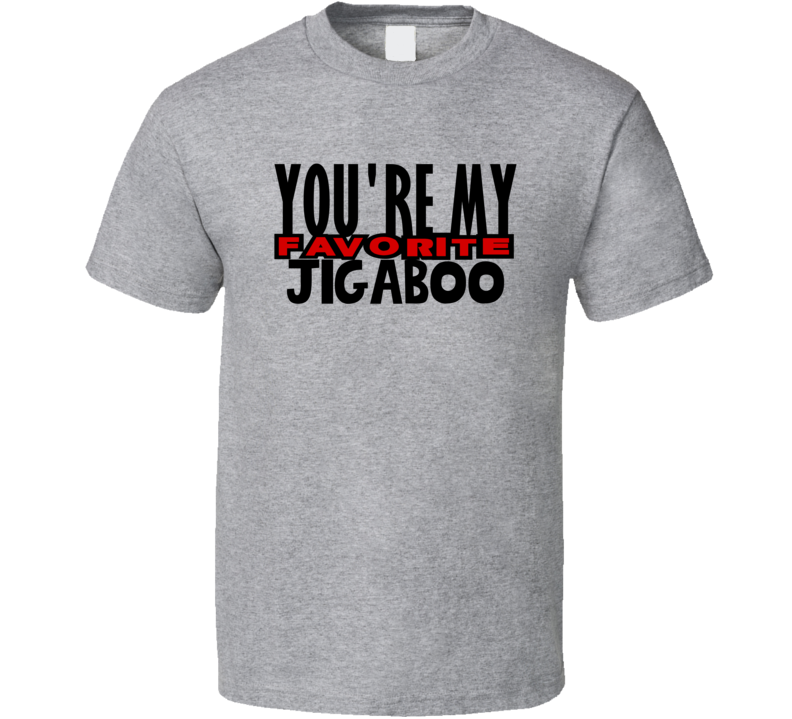 Youre My Favorite Jigaboo Funny Offensive T Shirt
