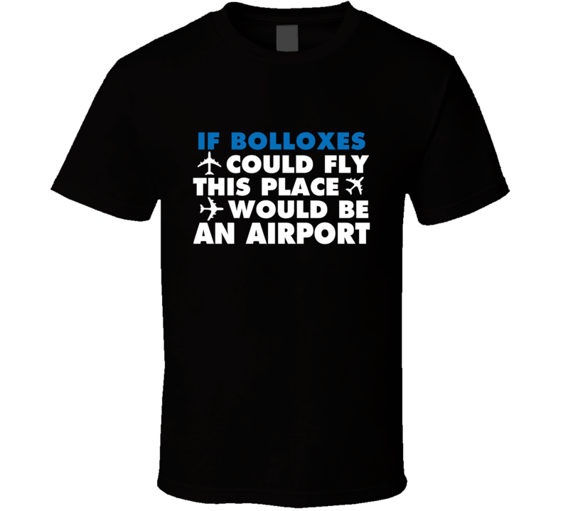 If Bolloxes Could Fly Funny Insult T Shirt