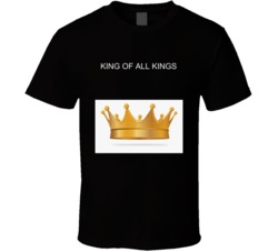 King Of All Kings T Shirt