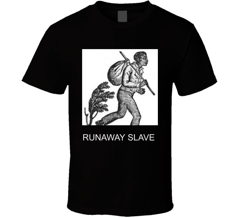 Runaway Slave T Shirt