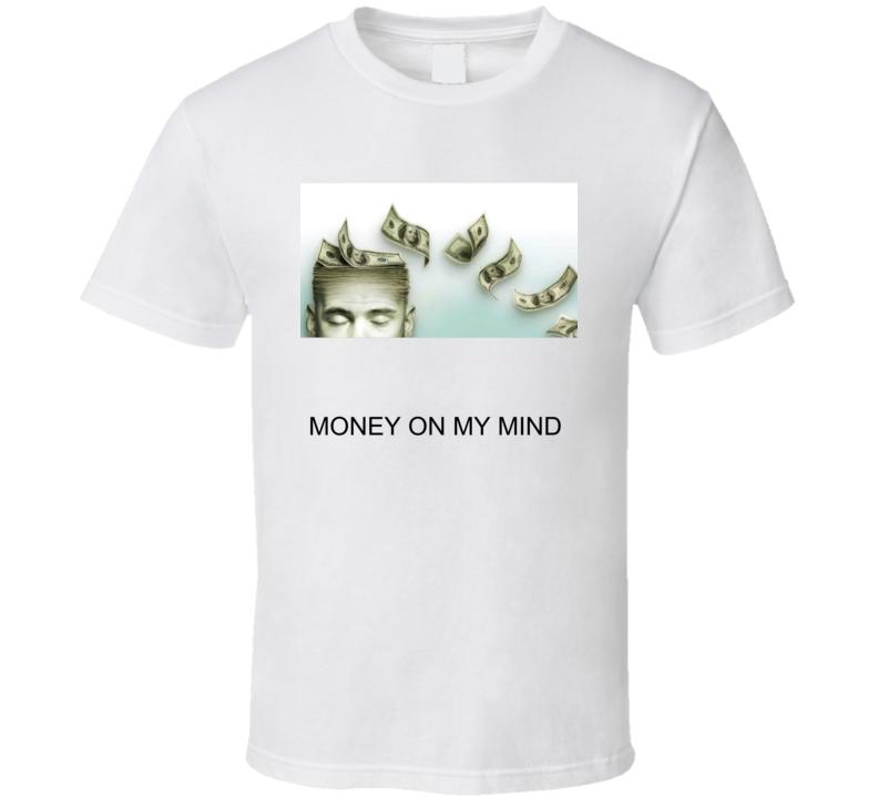 Money On My Mind T Shirt