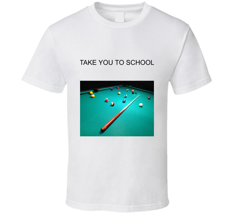 Take You To School In Pool T Shirt