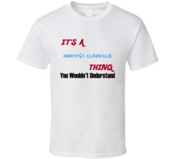 North St. Clairville Ohio Thing You Would Not Understand T Shirt
