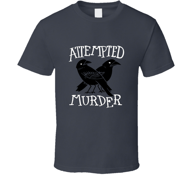 Attempted murder crows T Shirt