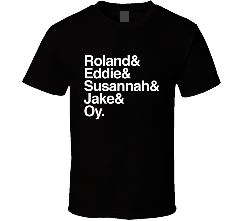 "Stephen King ""The Dark Tower"" Roland and Eddie and Susannah and Jake and Oy Ka-tet  T Shirt"