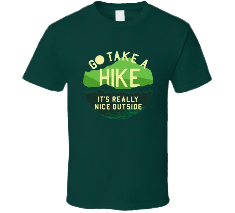 Go take a hike, it's nice outseide T Shirt