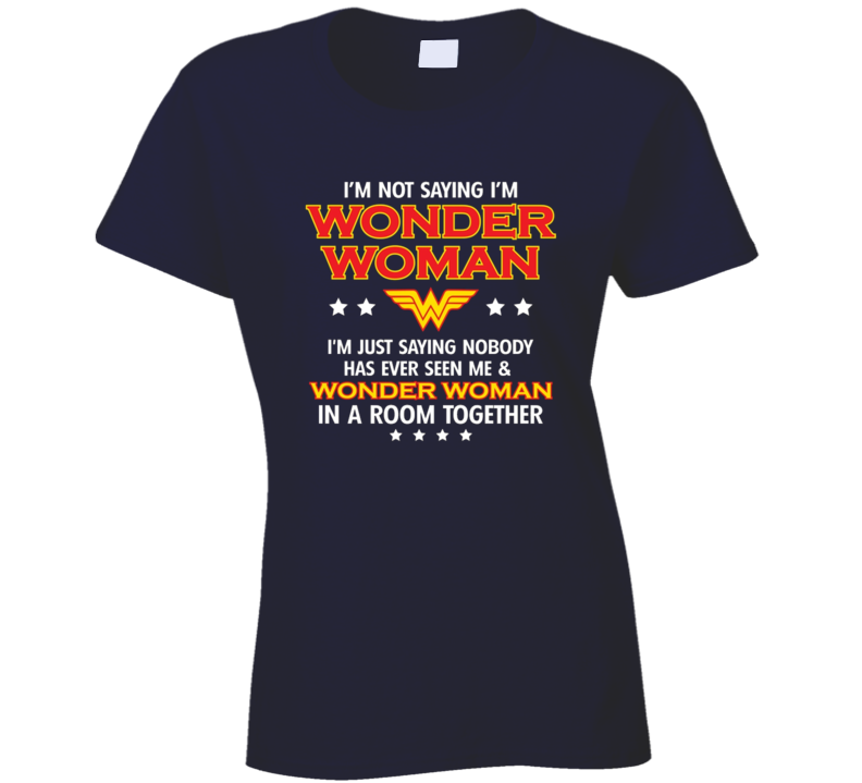 I'm not saying im wonder woman T Shirt