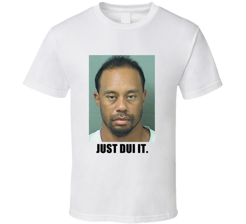 Tiger Woods mugshot just dui it T Shirt