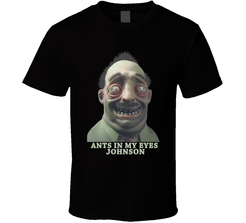 Realistic Ants In My Eyes Johnson T Shirt