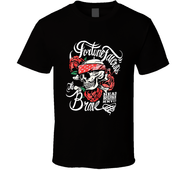 Headrush Fortune Favors The Brave T Shirt