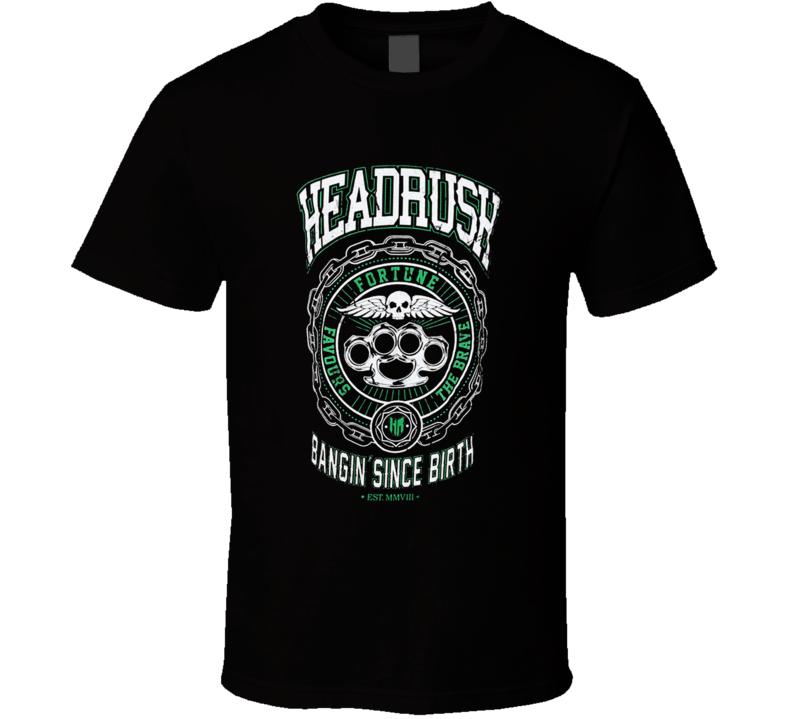 Headrush Bangin Since Birth T Shirt