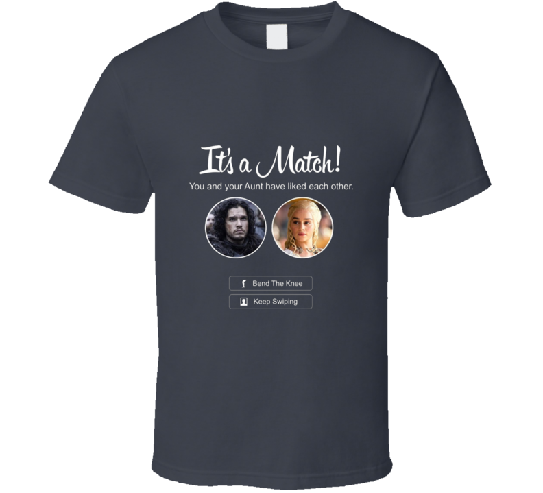 It's A Match! Jon And Dany Tinder T Shirt