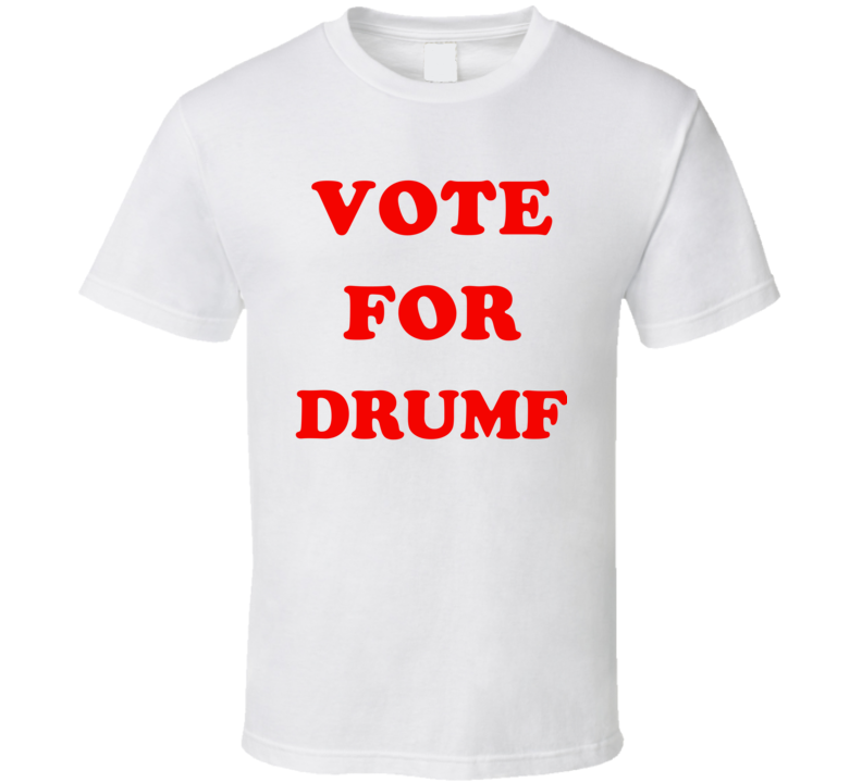 Vote For Drumf T Shirt