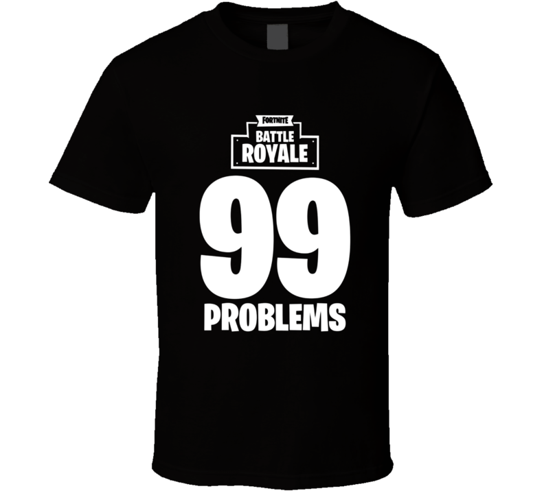 "Fortnite Battle Royale ""99 Problems""  T Shirt"