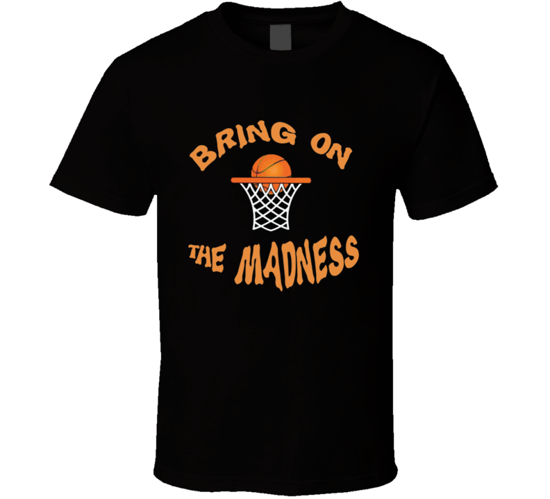 March Madness Bring On The Madness T Shirt