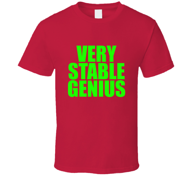 Very Stable Genius Green T Shirt