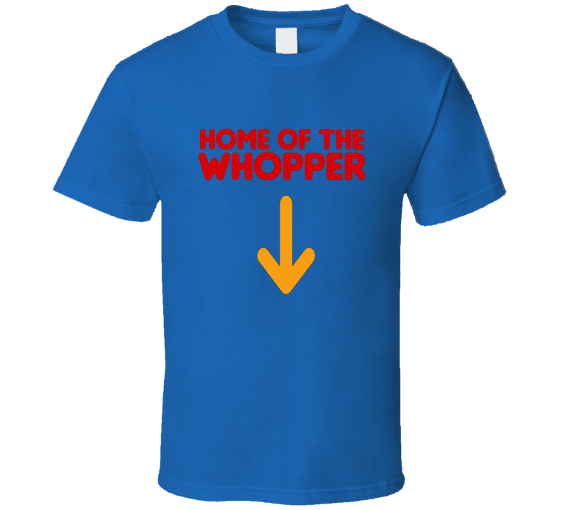 Home Of The Whopper T Shirt