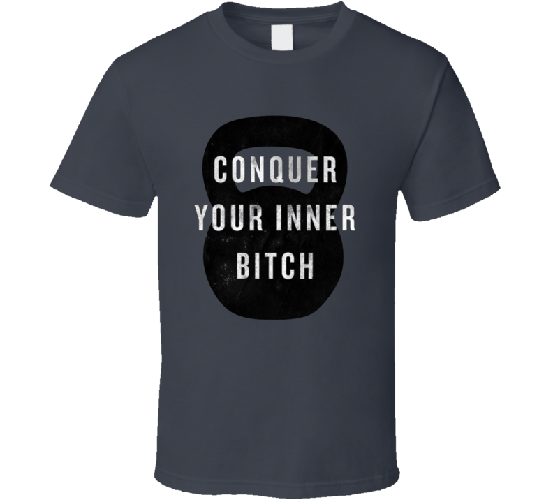 Conquer Your Inner Bitch T Shirt