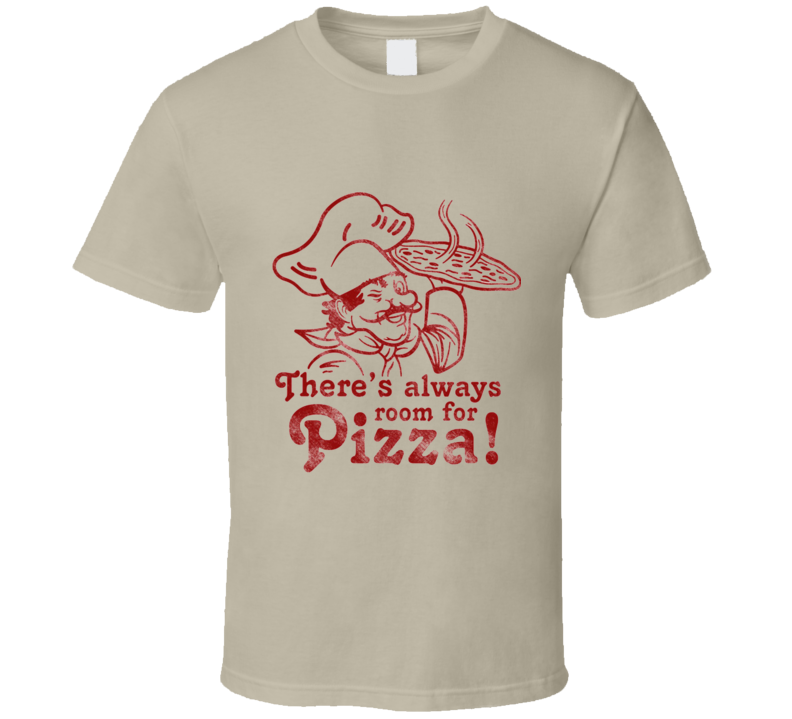 There's Always Room For Pizza T Shirt