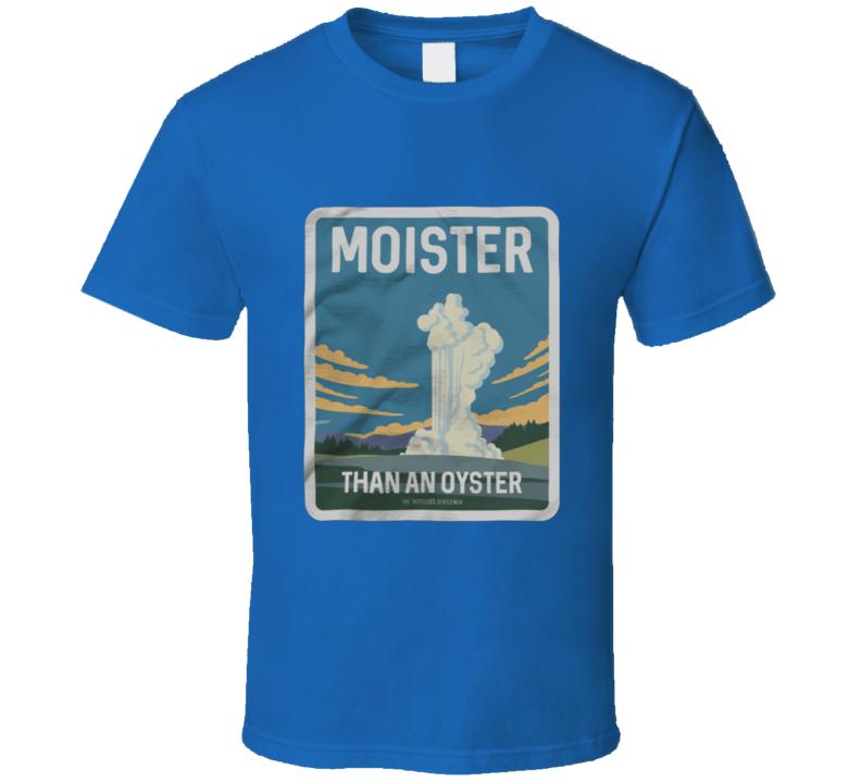 Moister Than An Oyster T Shirt