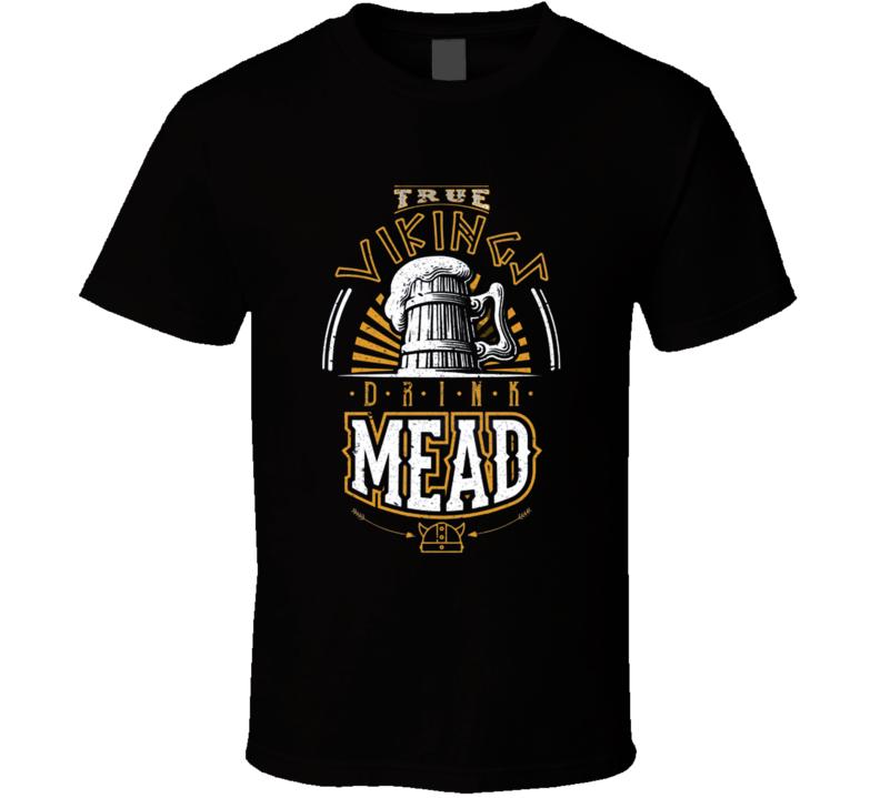 True Vikings Drink Mead T Shirt