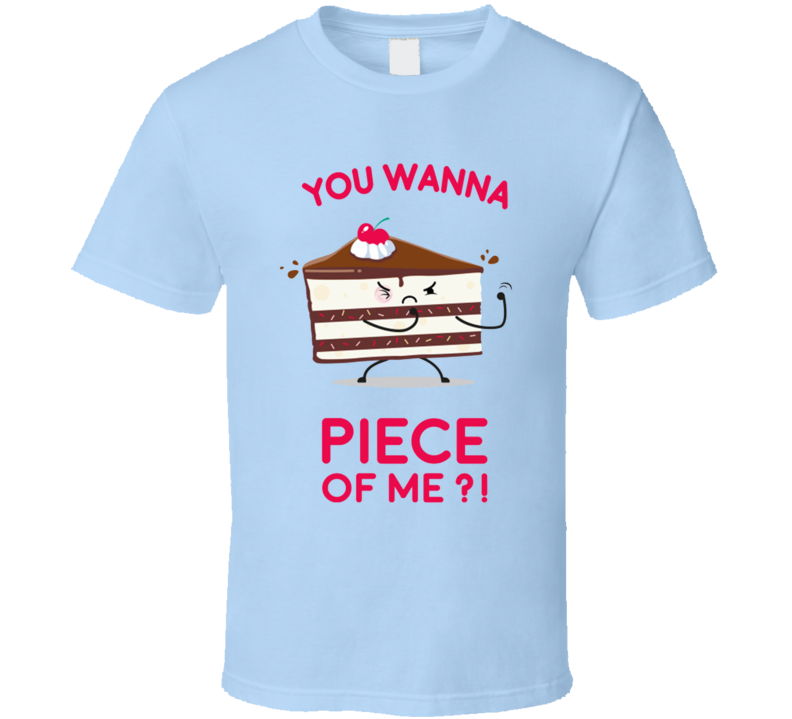 You Want A Piece Of Me T Shirt