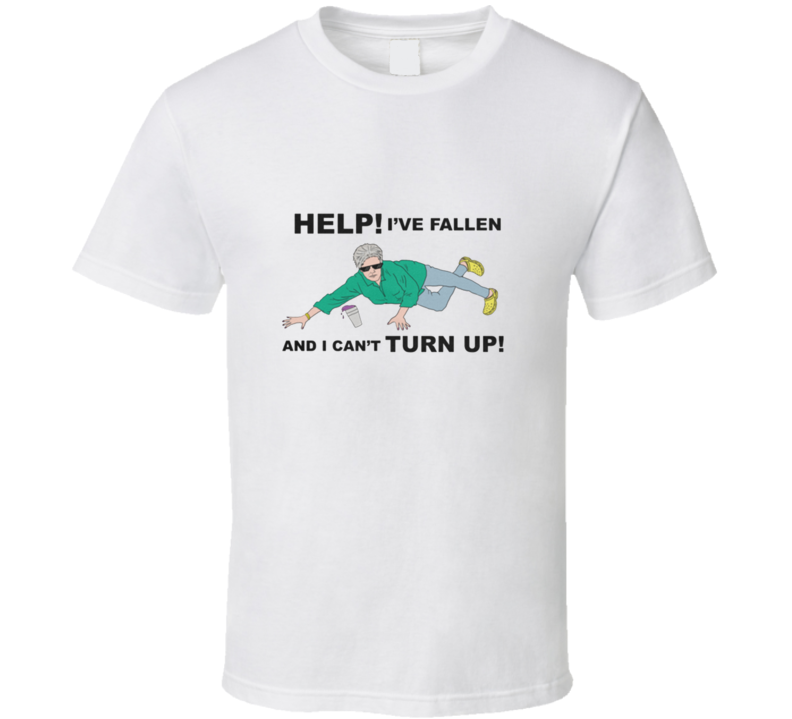 Help! I've Fallen And I Can't Turn Up T Shirt