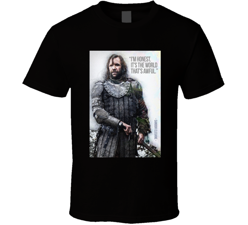Sandor Clegane Got Game Of Thrones Quotes T Shirt