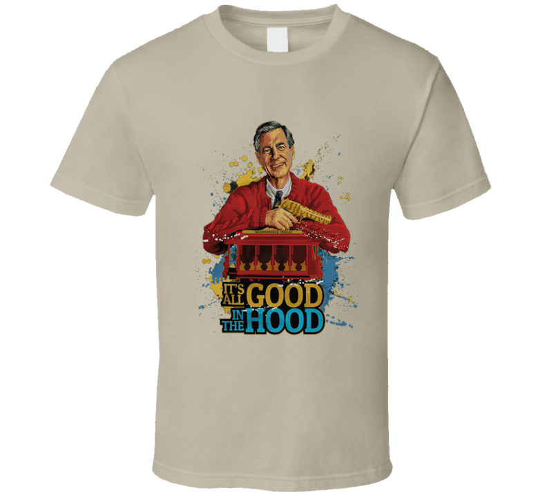 Mr. Rogers - It's All Good In The Hood T Shirt