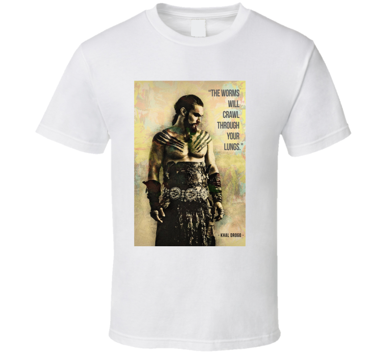 Khal Drogo Got Game Of Thrones Quotes T Shirt