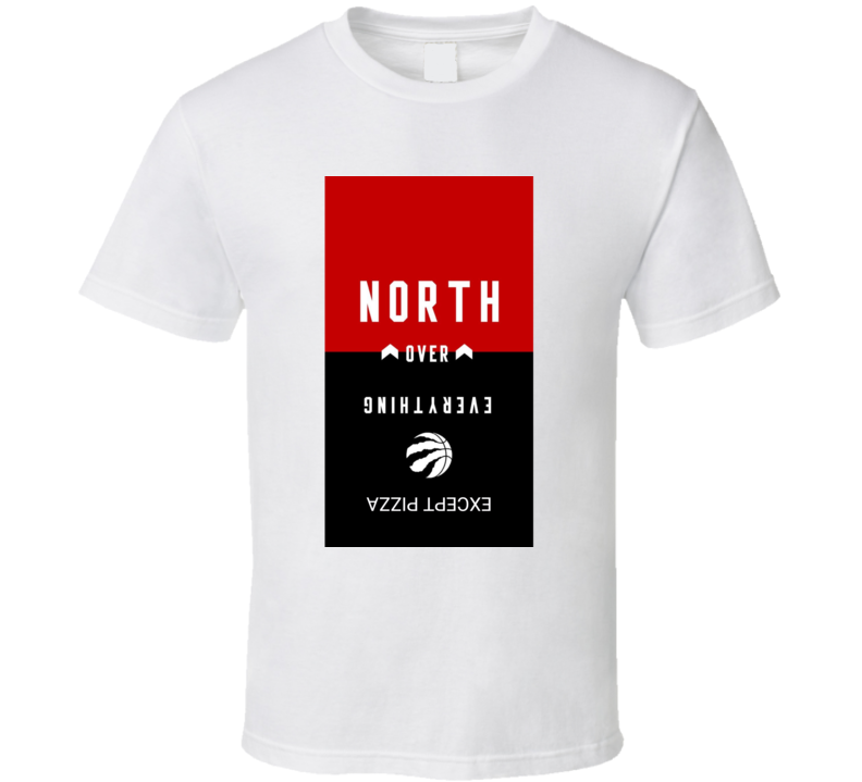 Toronto Raptors North Over Everything Pizza T Shirt