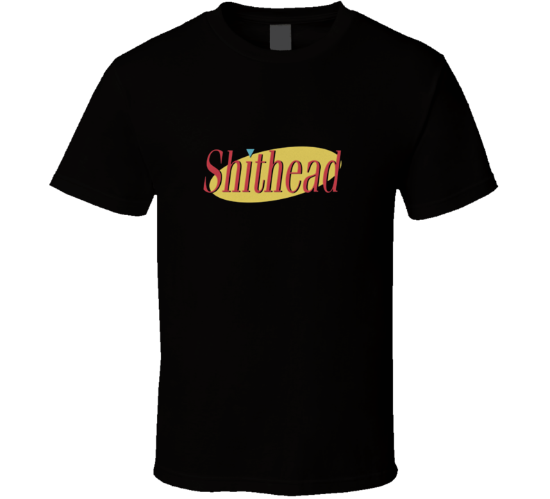 Shithead Seinfeld T Shirt