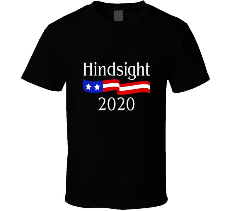 Hindsight 2020 T Shirt