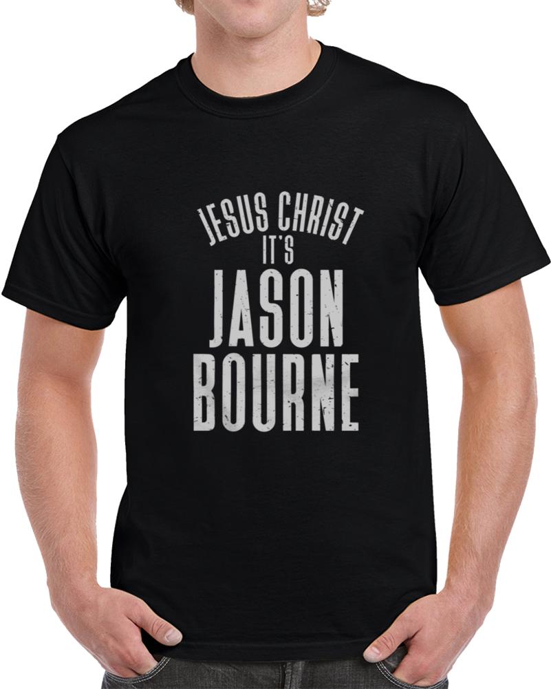 Jesus Christ, It's Jason Bourne T Shirt