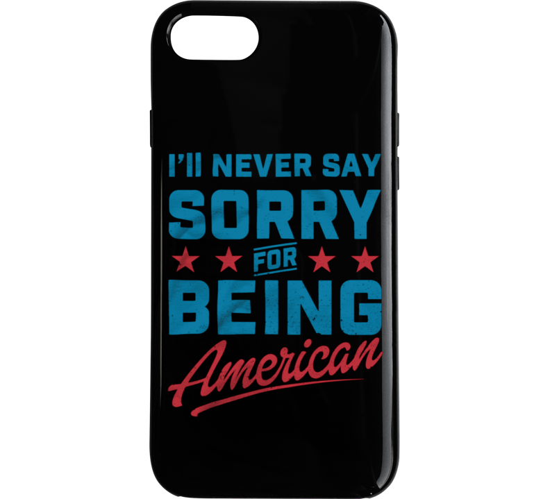 Never Say Sorry American Phone Case