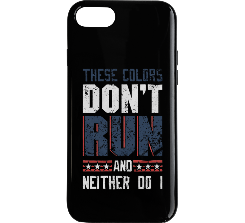 These Colors Don't Run And Neither Do I Phone Case