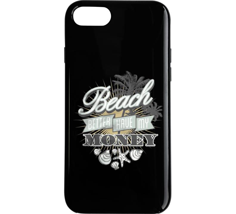 Beach Better Have My Money Phone Case