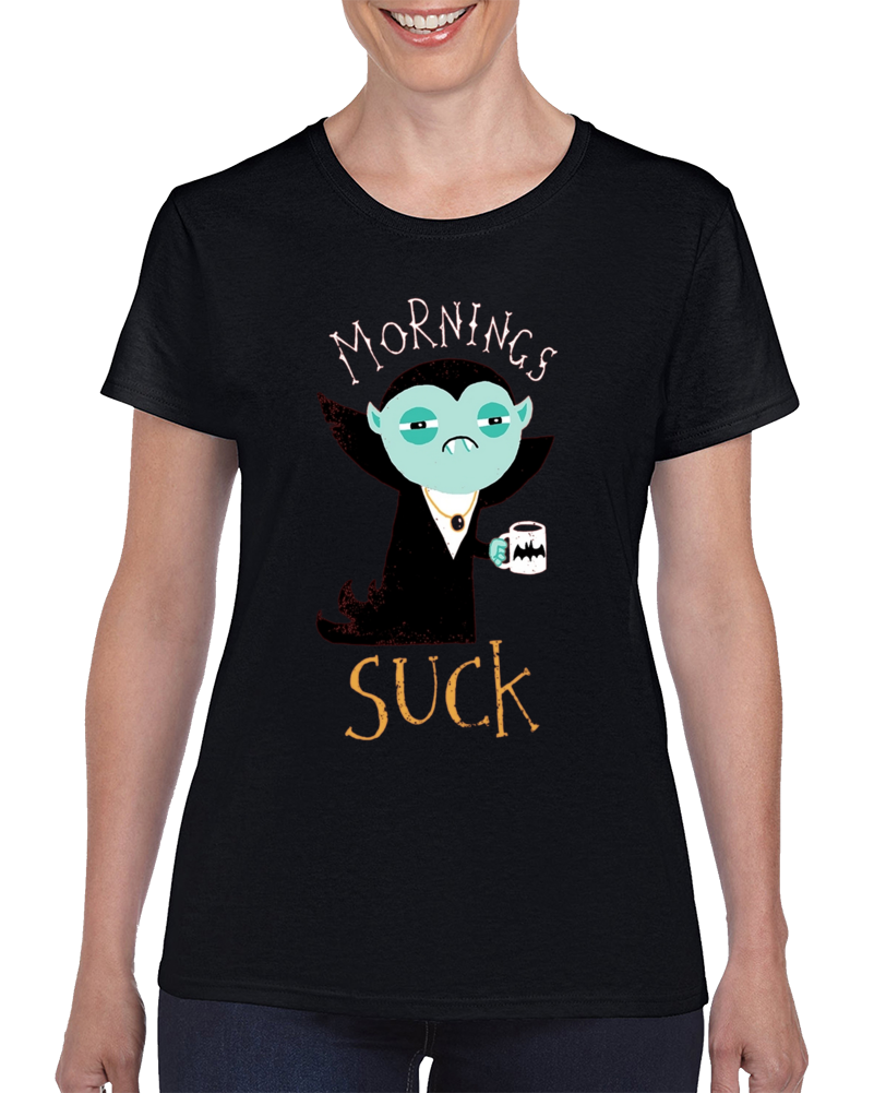 Mornings Suck Ladies T Shirt