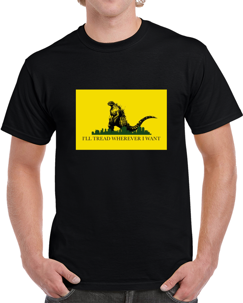 I'll Tread Wherever I Want Godzilla T Shirt