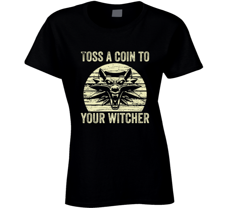Toss A Coin To Your Witcher Ladies T Shirt