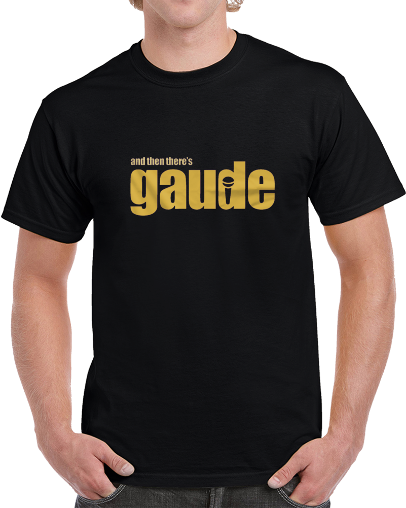 And Then There's Gaude T Shirt
