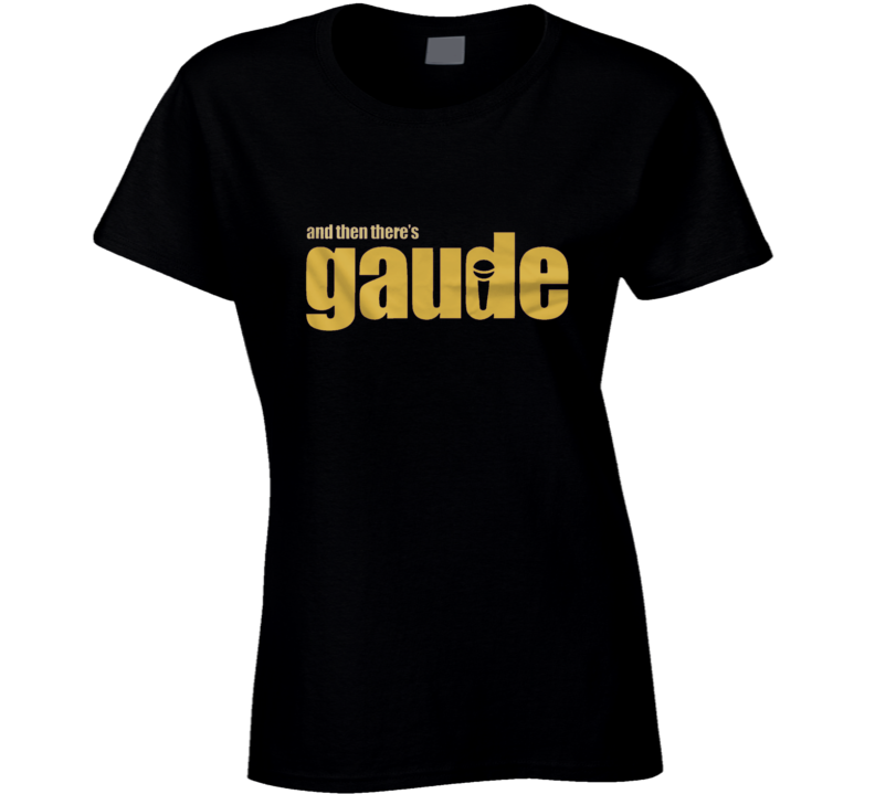 And Then There's Gaude Ladies T Shirt