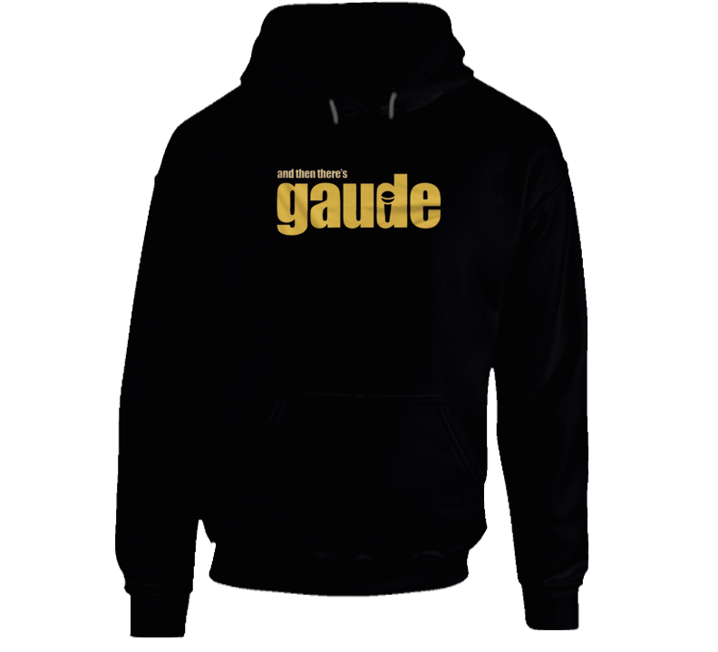 And Then There's Gaude Hoodie