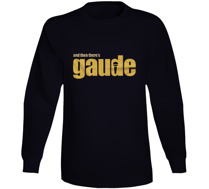 And Then There's Gaude Long Sleeve