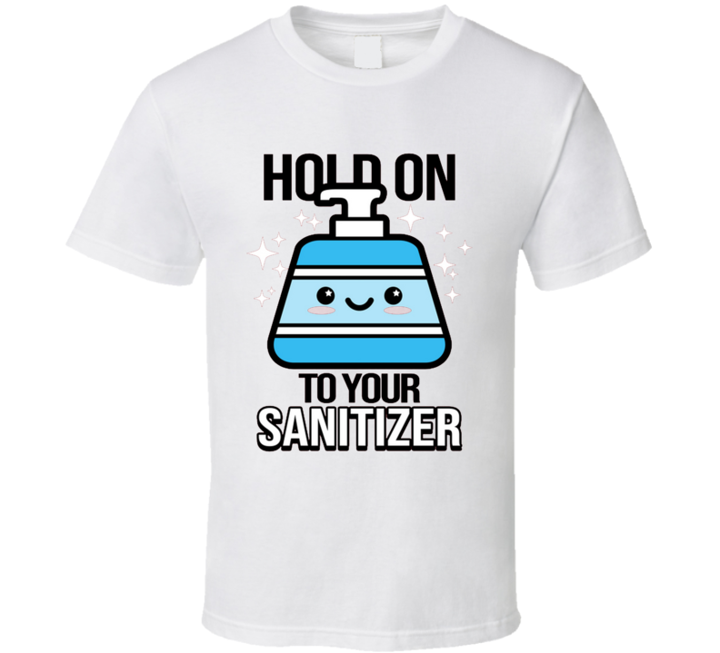 Hold On To Your Sanitizer Pandemic, Virus, Geek, Pop Culture, Sayings, Clever, Puns, Original T Shirt