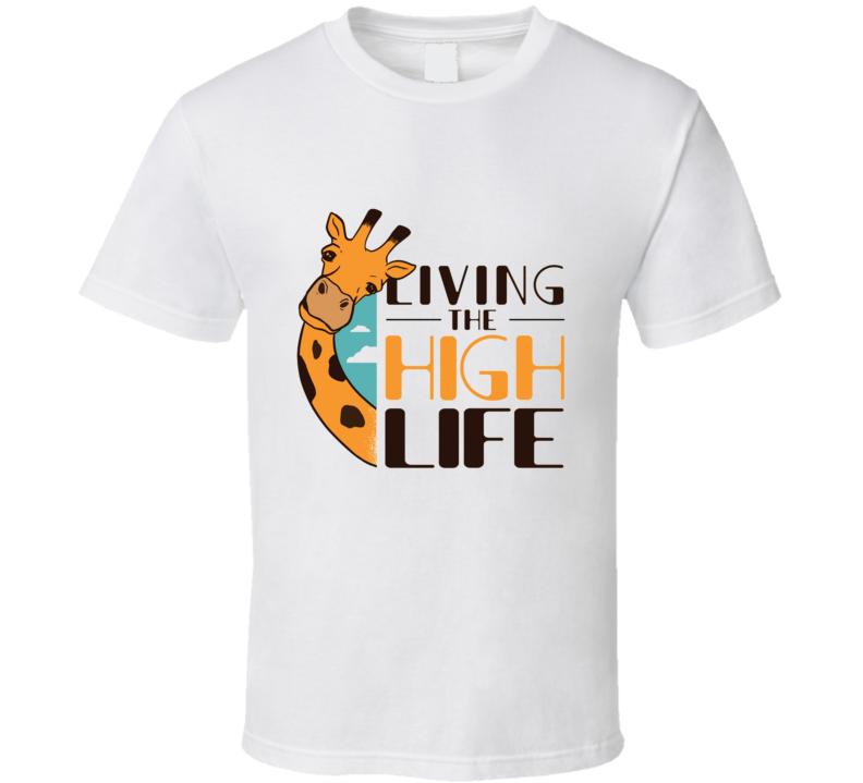 Living The High Life Giraffe, Funny, High Life, Animal, Humor, Africa, Zoo, Giraffes T Shirt